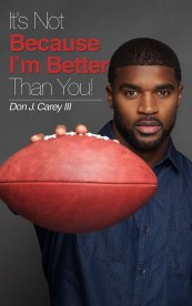 It's Not Because I'm Better Than You - Don J. Carey III